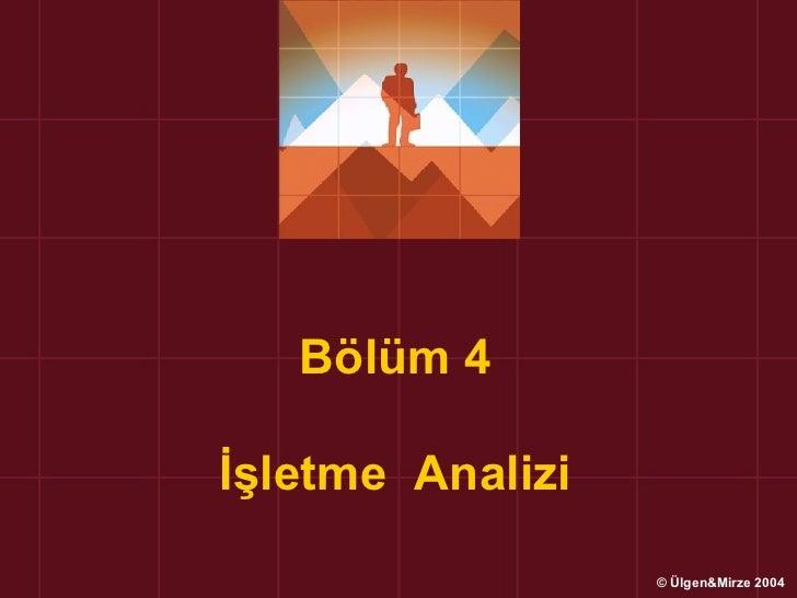 Bölüm 4İşletme Analizi                  © Ülgen&Mirze 2004