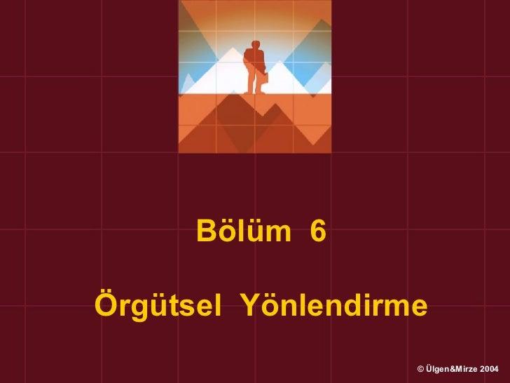 Bölüm 6Örgütsel Yönlendirme                   © Ülgen&Mirze 2004