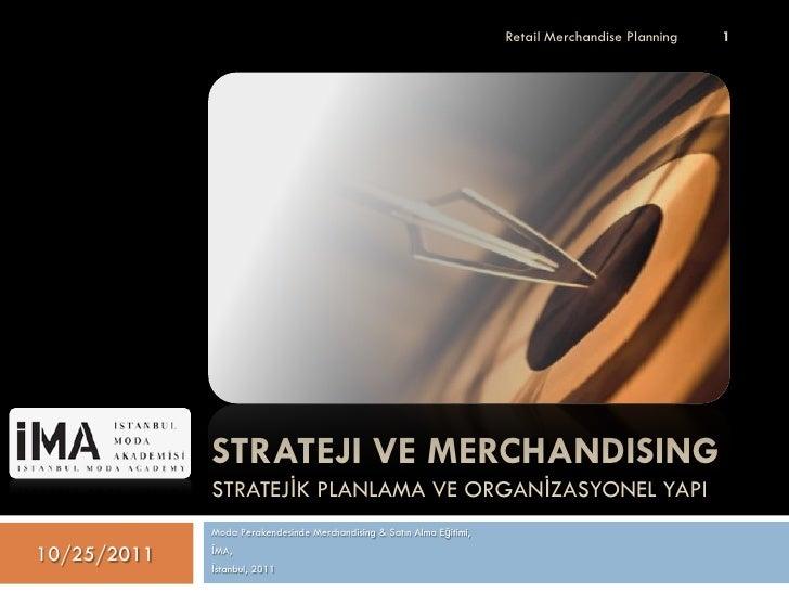Retail Merchandise Planning   1             STRATEJI VE MERCHANDISING             STRATEJİK PLANLAMA VE ORGANİZASYONEL YAP...