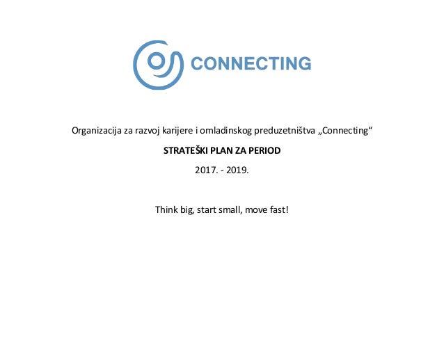 """Organizacija za razvoj karijere i omladinskog preduzetništva """"Connecting"""" STRATEŠKI PLAN ZA PERIOD 2017. - 2019. Think big..."""