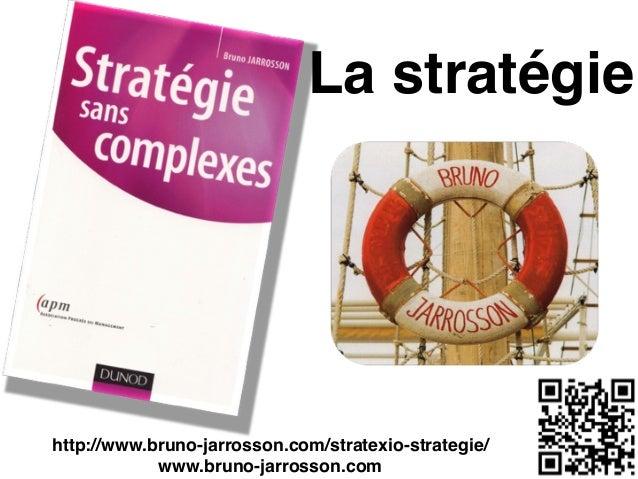 "La stratégie  http://www.bruno-jarrosson.com/stratexio-strategie/"" www.bruno-jarrosson.com"