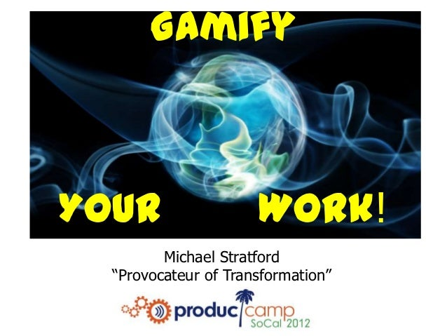 """GamifyYour                  Work!         Michael Stratford  """"Provocateur of Transformation"""""""