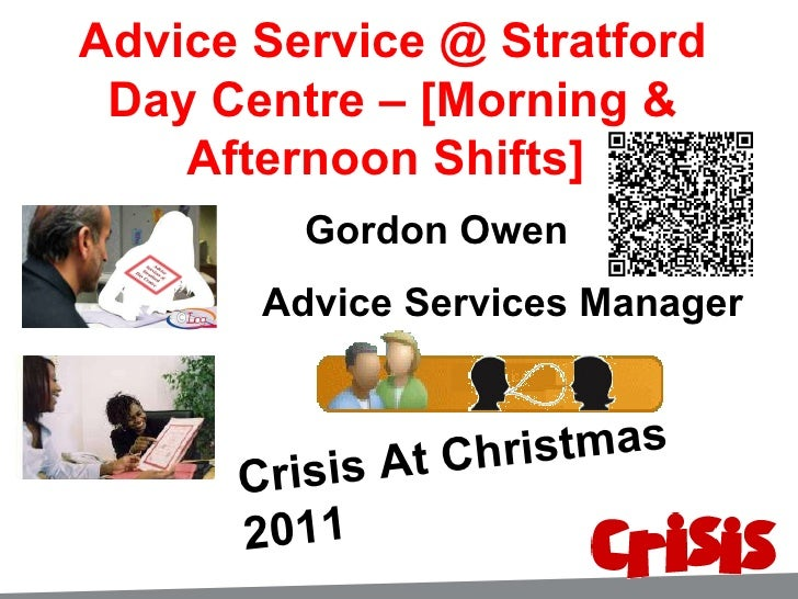 Gordon Owen Advice Services Manager Crisis At Christmas 2011 Advice Service @ Stratford Day Centre – [Morning & Afternoon ...
