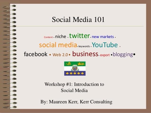 Social Media 101        Content • twitter new markets                    niche   •             •        •     social media...