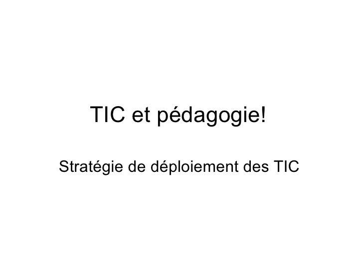 TIC et pédagogie!  Stratégie de déploiement des TIC