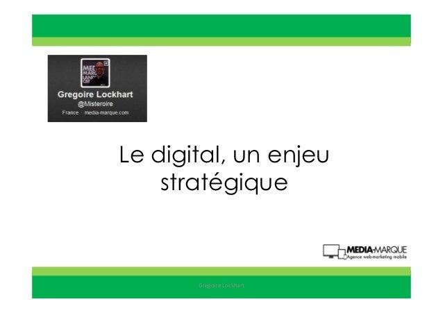 Le digital, un enjeustratégiqueGregoire Lockhart