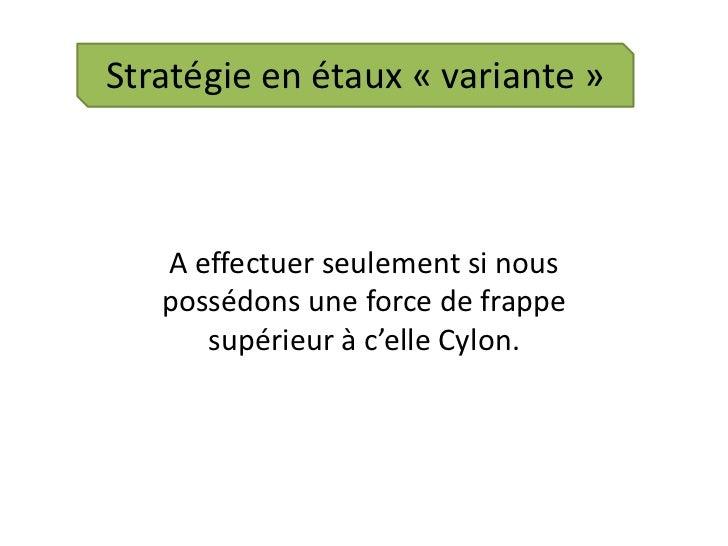 Stratégie en étaux «variante» <br />A effectuer seulement si nous possédons une force de frappe supérieur à c'elle Cylon...