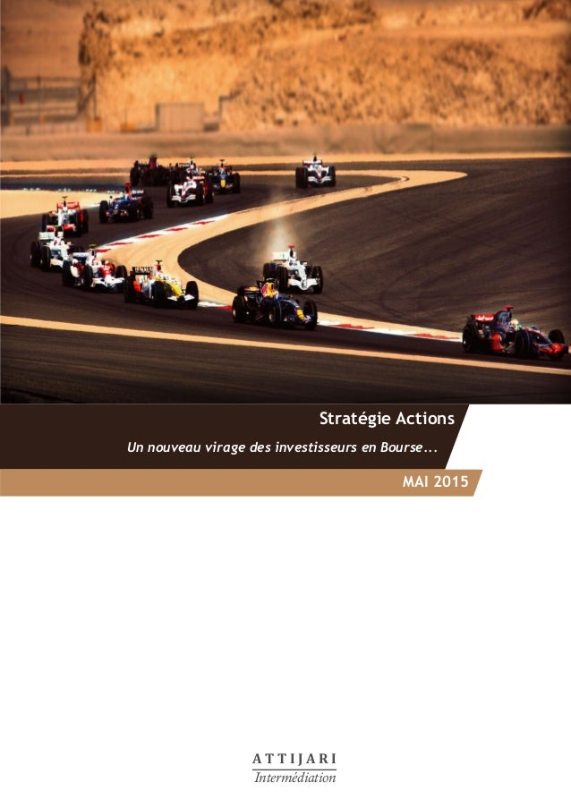A T T I J A R I Intermédiation Stratégie Actions Un nouveau virage des investisseurs en Bourse... MAI 2015