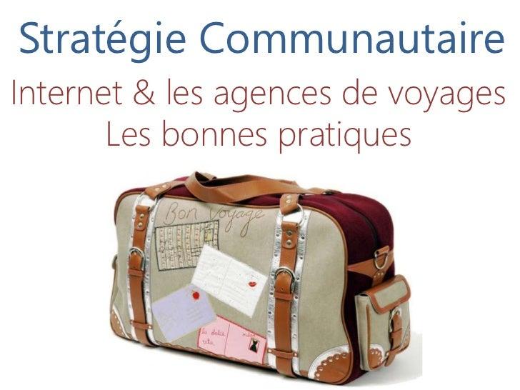 Stratégie CommunautaireInternet & les agences de voyages       Les bonnes pratiques