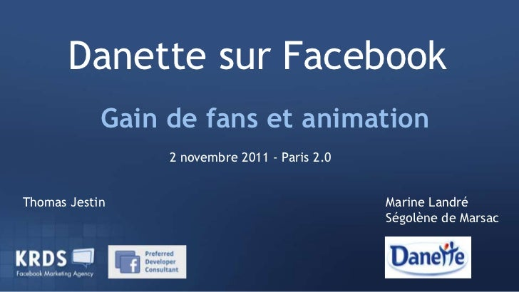 Danette sur Facebook            Gain de fans et animation                 2 novembre 2011 - Paris 2.0Thomas Jestin        ...