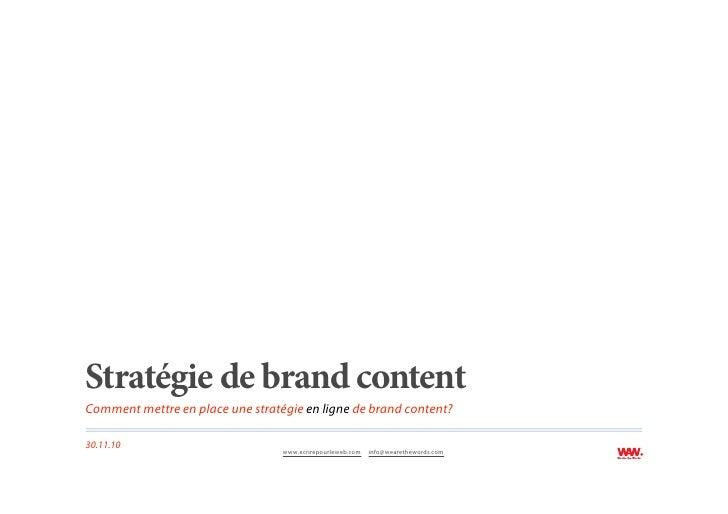 Stratégie de brand contentComment mettre en place une stratégie en ligne de brand content?30.11.10                        ...