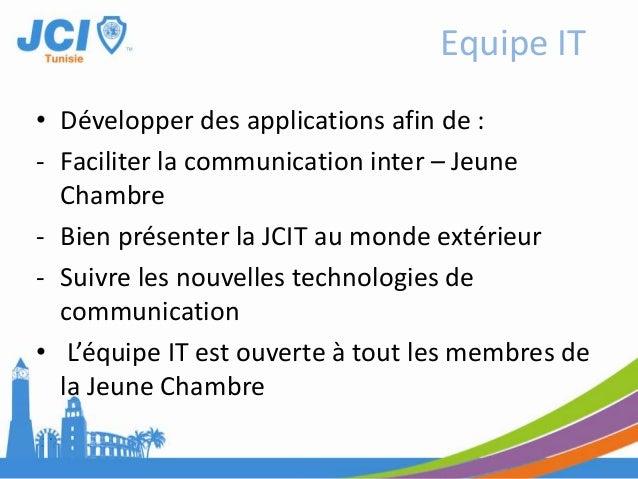 • Développer des applications afin de :- Faciliter la communication inter – JeuneChambre- Bien présenter la JCIT au monde ...
