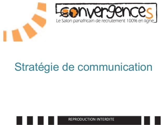 Stratégie de communication          REPRODUCTION INTERDITE   Edition 2012