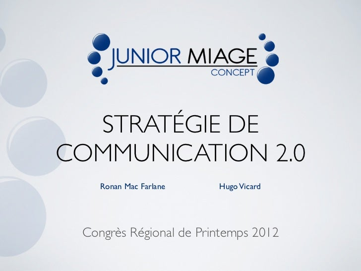 STRATÉGIE DECOMMUNICATION 2.0    Ronan Mac Farlane   Hugo Vicard Congrès Régional de Printemps 2012