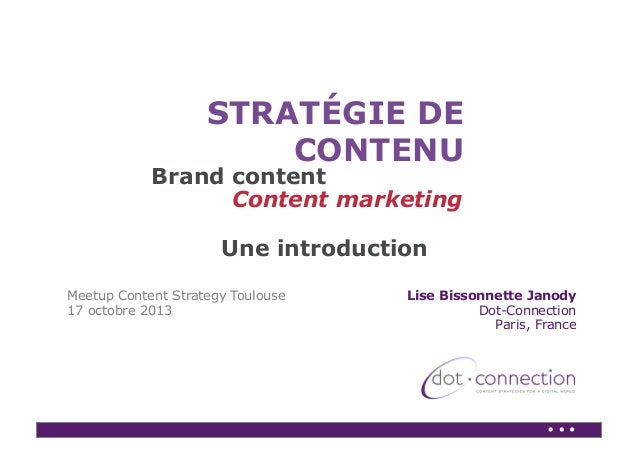 STRATÉGIE DE CONTENU  Brand content Content marketing Une introduction Meetup Content Strategy Toulouse 17 octobre 2013  L...
