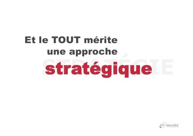 Et le TOUT mérite une approche  stratégique STRATÉGIE