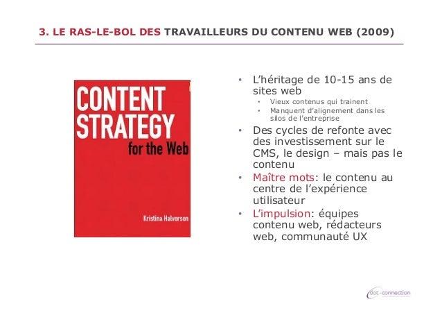 3. LE RAS-LE-BOL DES TRAVAILLEURS DU CONTENU WEB (2009)  • L'héritage de 10-15 ans de sites web • •  Vieux contenus qui...