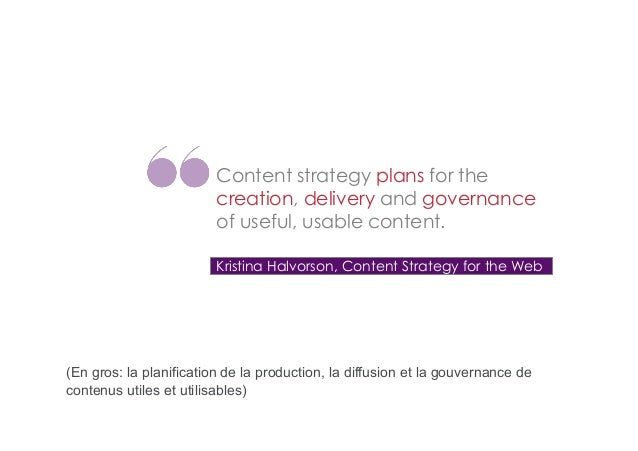 Content strategy plans for the creation, delivery and governance of useful, usable content. Kristina Halvorson, Content St...