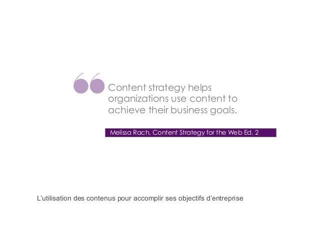 Content strategy helps organizations use content to achieve their business goals. Melissa Rach, Content Strategy for the W...