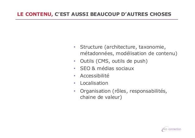LE CONTENU, C'EST AUSSI BEAUCOUP D'AUTRES CHOSES  • Structure (architecture, taxonomie, métadonnées, modélisation de cont...