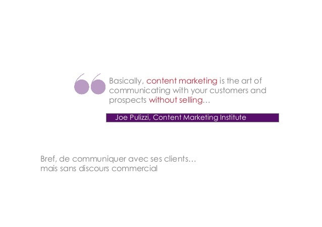 Basically, content marketing is the art of communicating with your customers and prospects without selling… Joe Pulizzi, C...