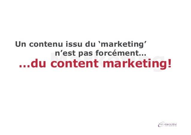 Un contenu issu du 'marketing' n'est pas forcément…  Marketing  …du content marketing!