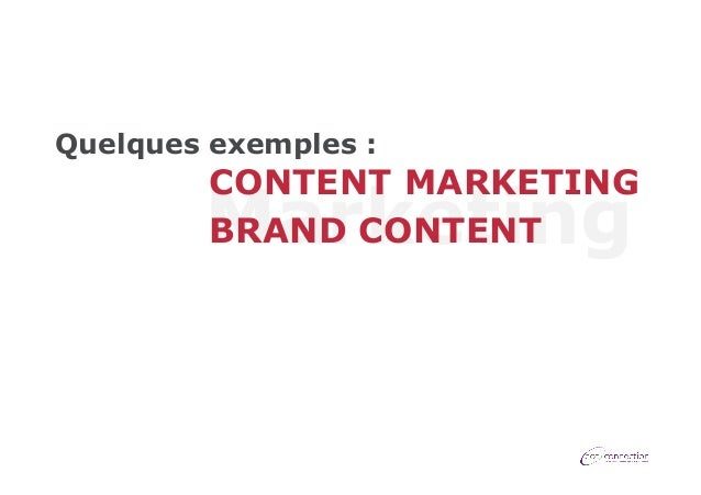 Quelques exemples :  CONTENT MARKETING BRAND CONTENT  Marketing