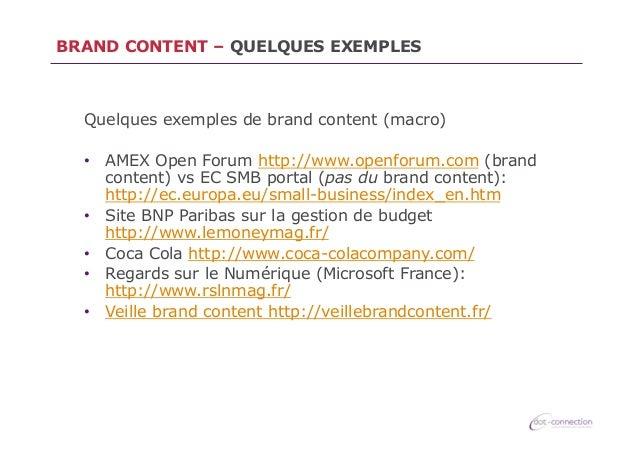 BRAND CONTENT – QUELQUES EXEMPLES  Quelques exemples de brand content (macro) • AMEX Open Forum http://www.openforum.com ...