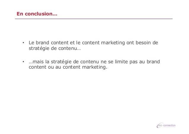 En conclusion…  • Le brand content et le content marketing ont besoin de stratégie de contenu… • …mais la stratégie de c...