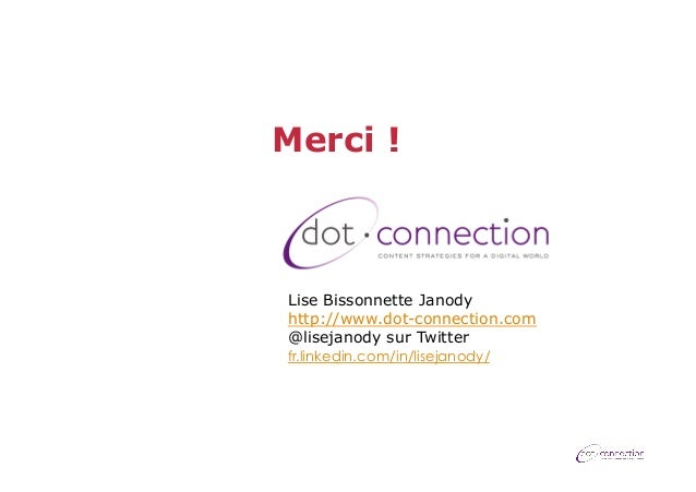 Merci !  Lise Bissonnette Janody http://www.dot-connection.com @lisejanody sur Twitter fr.linkedin.com/in/lisejanody/