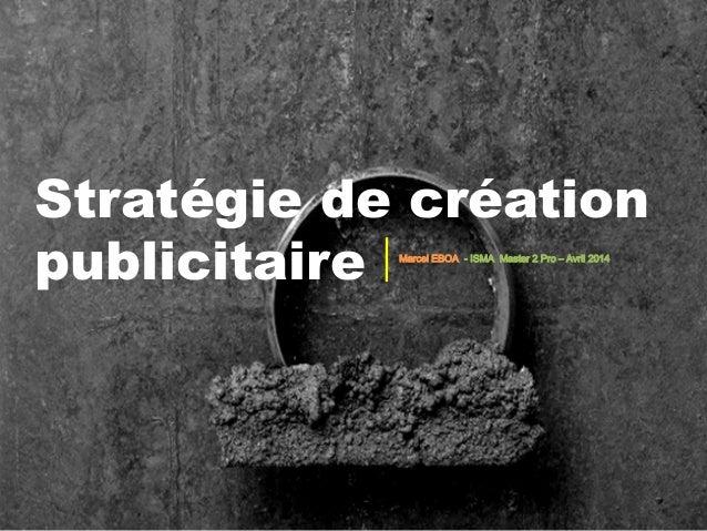 Stratégie de création publicitaire Marcel EBOA - ISMA Master 2 Pro – Avril 2014
