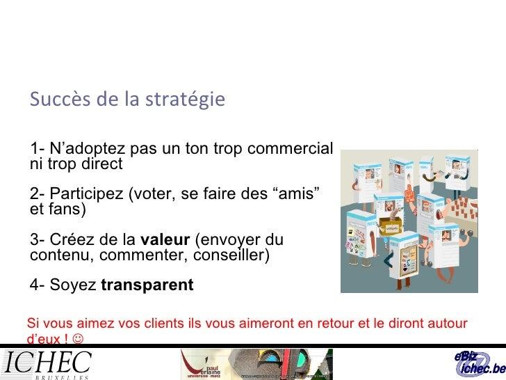 Succès de la stratégie <ul><li>1- N'adoptez pas un ton trop commercial ni trop direct </li></ul><ul><li>2- Participez (vot...