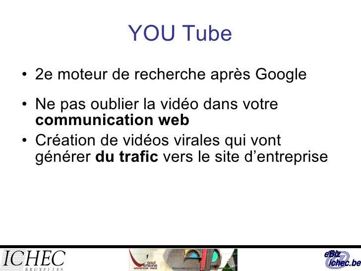 YOU Tube <ul><li>2e moteur de recherche après Google </li></ul><ul><li>Ne pas oublier la vidéo dans votre  communication w...