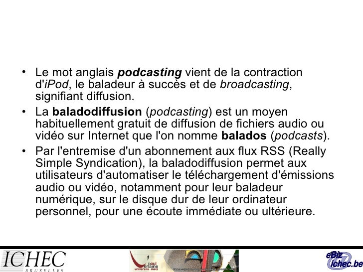 <ul><li>Le mot anglais  podcasting  vient de la contraction d' iPod , le baladeur à succès et de  broadcasting , signifian...