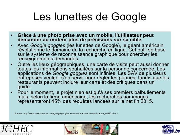 Les lunettes de Google <ul><li>Grâce à une photo prise avec un mobile, l'utilisateur peut demander au moteur plus de préci...