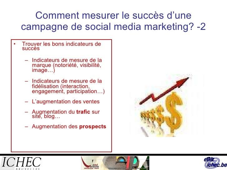 Comment mesurer le succès d'une campagne de social media marketing? -2 <ul><li>Trouver les bons indicateurs de succès </li...