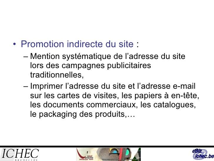 <ul><li>Promotion indirecte du site  : </li></ul><ul><ul><li>Mention systématique de l'adresse du site lors des campagnes ...