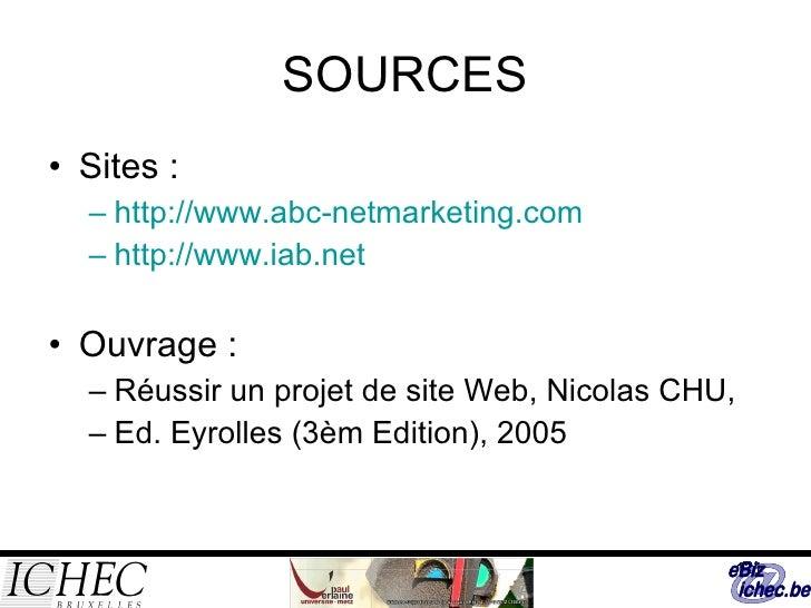 SOURCES <ul><li>Sites : </li></ul><ul><ul><li>http://www.abc-netmarketing.com </li></ul></ul><ul><ul><li>http://www.iab.ne...
