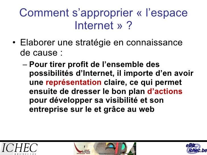 Comment s'approprier « l'espace Internet » ? <ul><li>Elaborer une stratégie en connaissance de cause : </li></ul><ul><ul><...