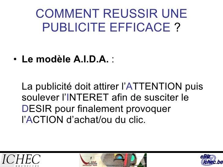 COMMENT REUSSIR UNE PUBLICITE EFFICACE  ? <ul><li>Le modèle A.I.D.A.  : </li></ul><ul><li>La publicité doit attirer l' A T...