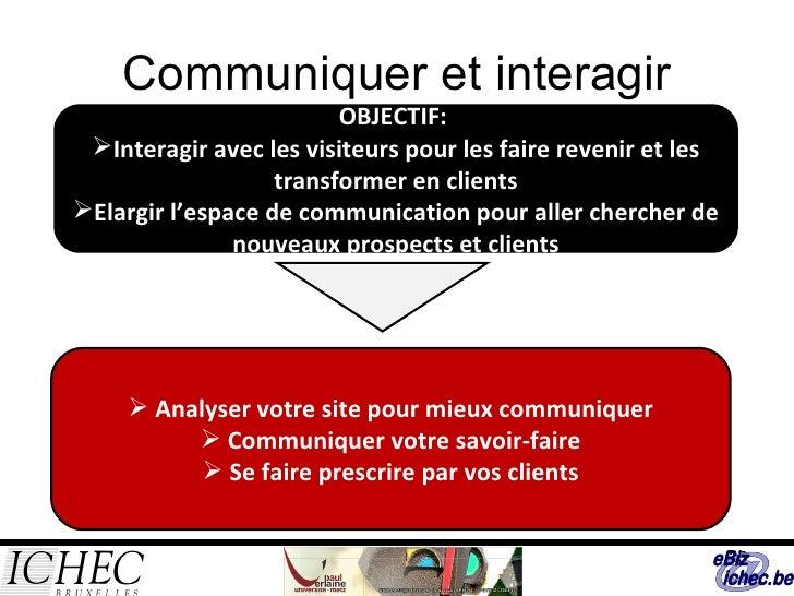 Communiquer et interagir <ul><li>OBJECTIF:  </li></ul><ul><li>Interagir avec les visiteurs pour les faire revenir et les t...