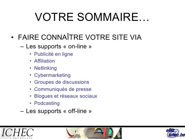VOTRE SOMMAIRE… <ul><li>FAIRE CONNAÎTRE VOTRE SITE VIA </li></ul><ul><ul><li>Les supports «on-line» </li></ul></ul><ul><...