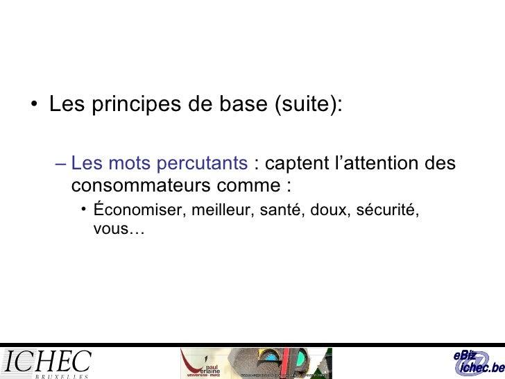 <ul><li>Les principes de base (suite): </li></ul><ul><ul><li>Les mots percutants  : captent l'attention des consommateurs ...