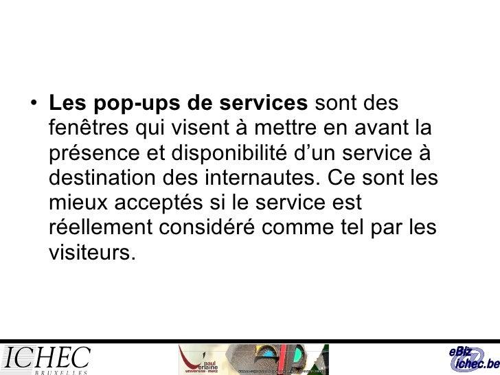 <ul><li>Les pop-ups de services  sont des fenêtres qui visent à mettre en avant la présence et disponibilité d'un service ...