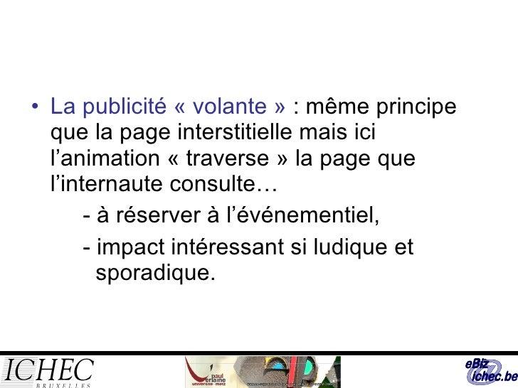 <ul><li>La publicité «volante»  : même principe que la page interstitielle mais ici l'animation «traverse» la page que...