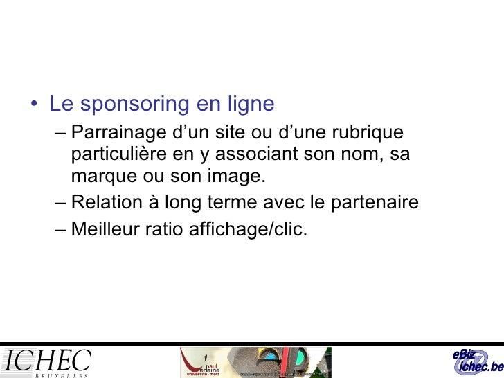 <ul><li>Le sponsoring en ligne  </li></ul><ul><ul><li>Parrainage d'un site ou d'une rubrique particulière en y associant s...