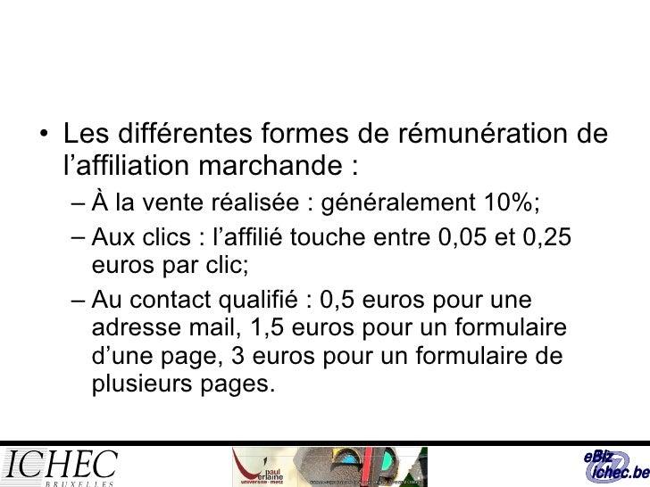 <ul><li>Les différentes formes de rémunération de l'affiliation marchande : </li></ul><ul><ul><li>À la vente réalisée : gé...