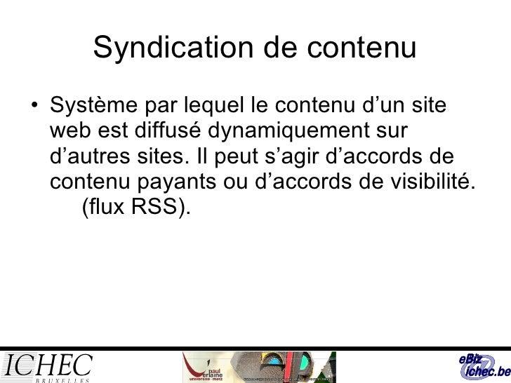 Syndication de contenu <ul><li>Système par lequel le contenu d'un site web est diffusé dynamiquement sur d'autres sites. I...