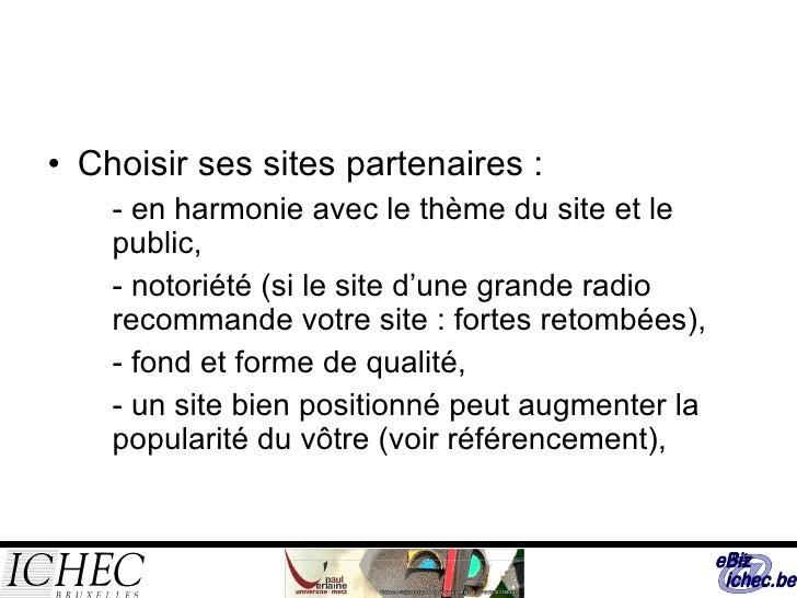 <ul><li>Choisir ses sites partenaires : </li></ul><ul><ul><li>- en harmonie avec le thème du site et le public, </li></ul>...