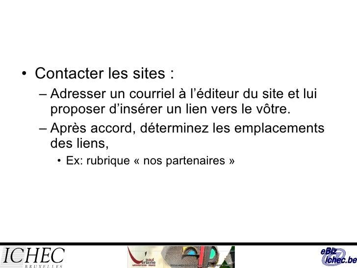 <ul><li>Contacter les sites : </li></ul><ul><ul><li>Adresser un courriel à l'éditeur du site et lui proposer d'insérer un ...